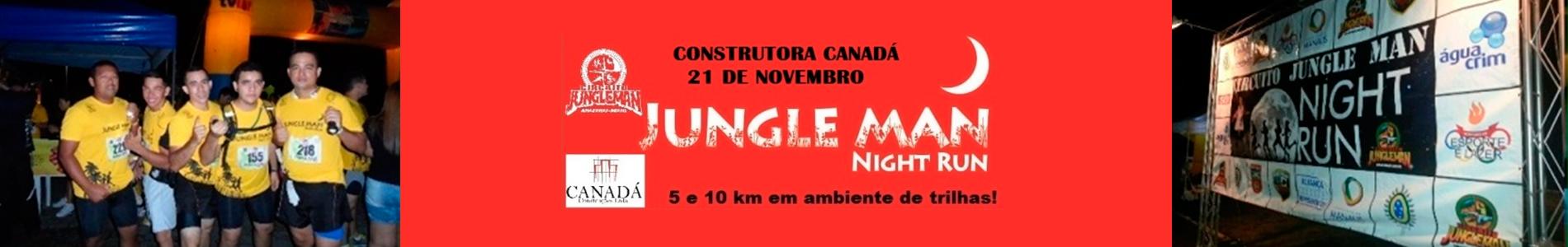 JUNGLE MAN NIGHT RUN - 4ª ETAPA - CONSTRUTORA CANADÁ - Imagem de topo