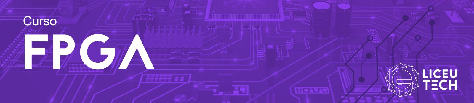 CURSO LÓGICA PROGRAMÁVEL FPGA