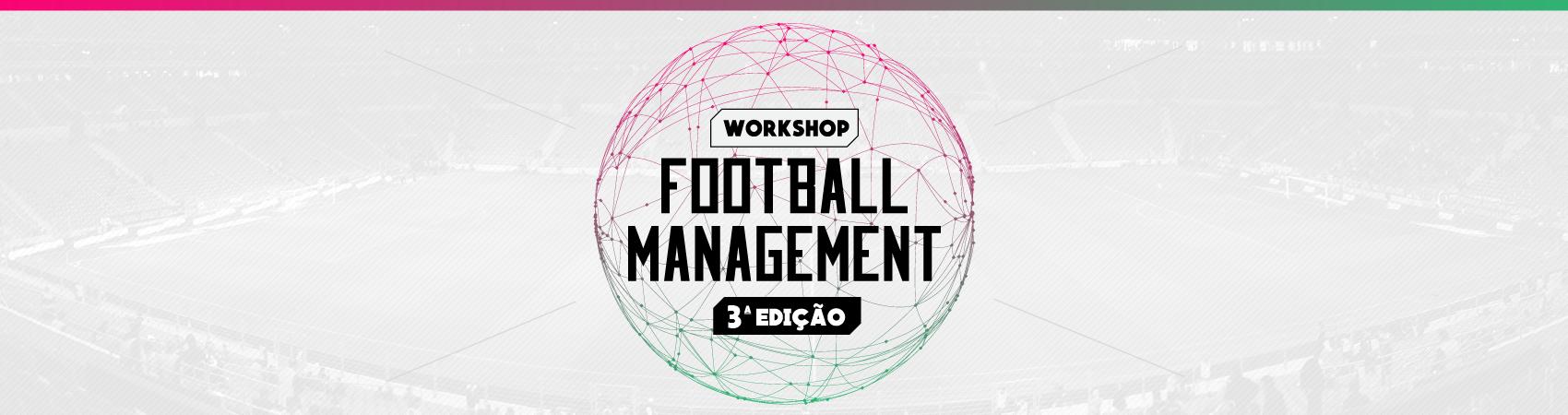 WORKSHOP FOOTBALL MANAGEMENT 3ª EDIÇÃO COM ALEX BOURGEOIS