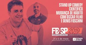 FITNESS BRASIL - STANDUP COMEDY E CIENTÍFICO MUDANÇA DE HÁBITO COM OSCAR FILHO E DENIS FOSCHINI