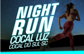 1º NIGHT RUN - COCAL LUZ- COCAL DO SUL