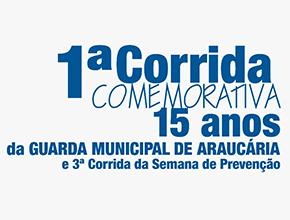 1ª CORRIDA COMEMORATIVA DOS 15 ANOS DA GUARDA MUNICIPAL DE ARAUCÁRIA e 3ª CORRIDA DA SEMANA DE PREVENÇÃO - Imagem do evento