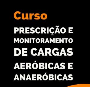 CURSOS PRESCRIÇÃO E MONITORAMENTO DE CARGAS AERÓBICAS E ANAERÓBICAS