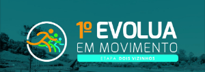 1º EVOLUA EM MOVIMENTO - ETAPA DOIS VIZINHOS