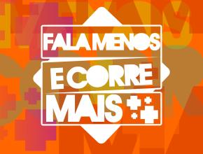 FALA MENOS E CORRE MAIS - O DESAFIO AUMENTOU - Imagem do evento