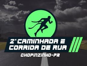 2ª CAMINHADA E CORRIDA DE RUA DE CHOPINZINHO - Imagem do evento